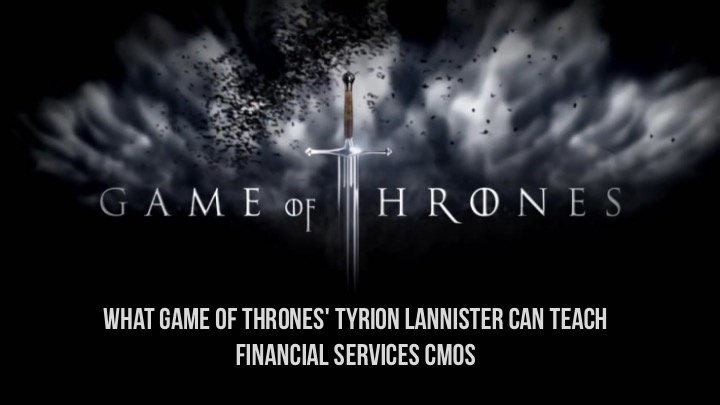 What Game of Thrones' Tyrion Lannister can teach financial services CMOs– Part 2